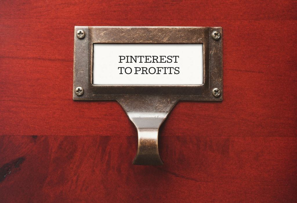 Pinterest to Profits -- How to Use Pinterest To Increase Your Traffic, Subscribers, and Income