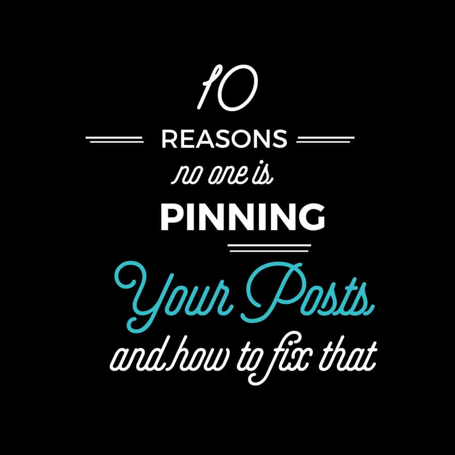 10 Reasons No One Is Pinning Your Post and How to Fix That!