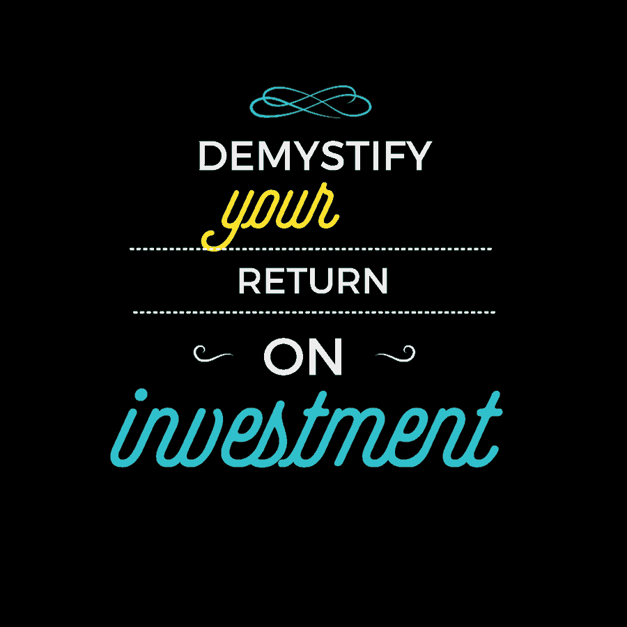 Demystify your ROI