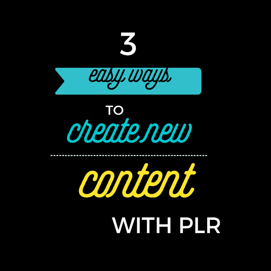 3 Easy ways to create new content from your PLR