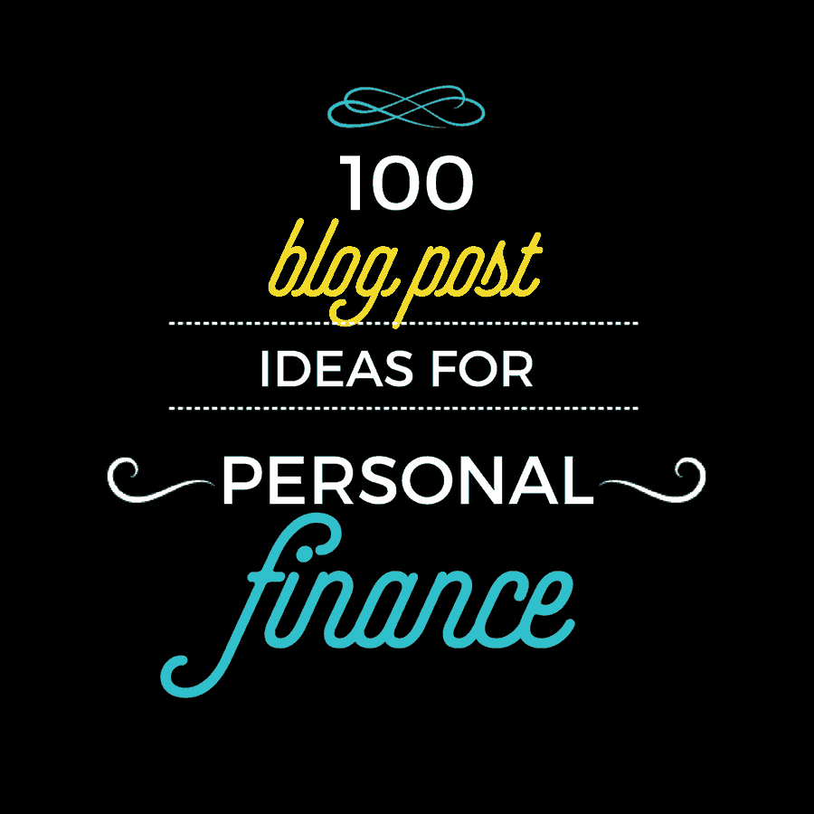 100 Blog Post Ideas for Personal Finance